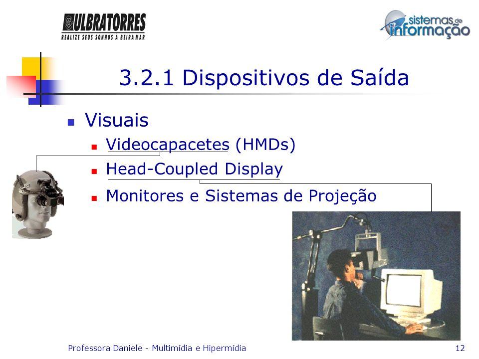 Professora Daniele - Multimídia e Hipermídia12 3.2.1 Dispositivos de Saída Visuais Videocapacetes (HMDs) Head-Coupled Display Monitores e Sistemas de
