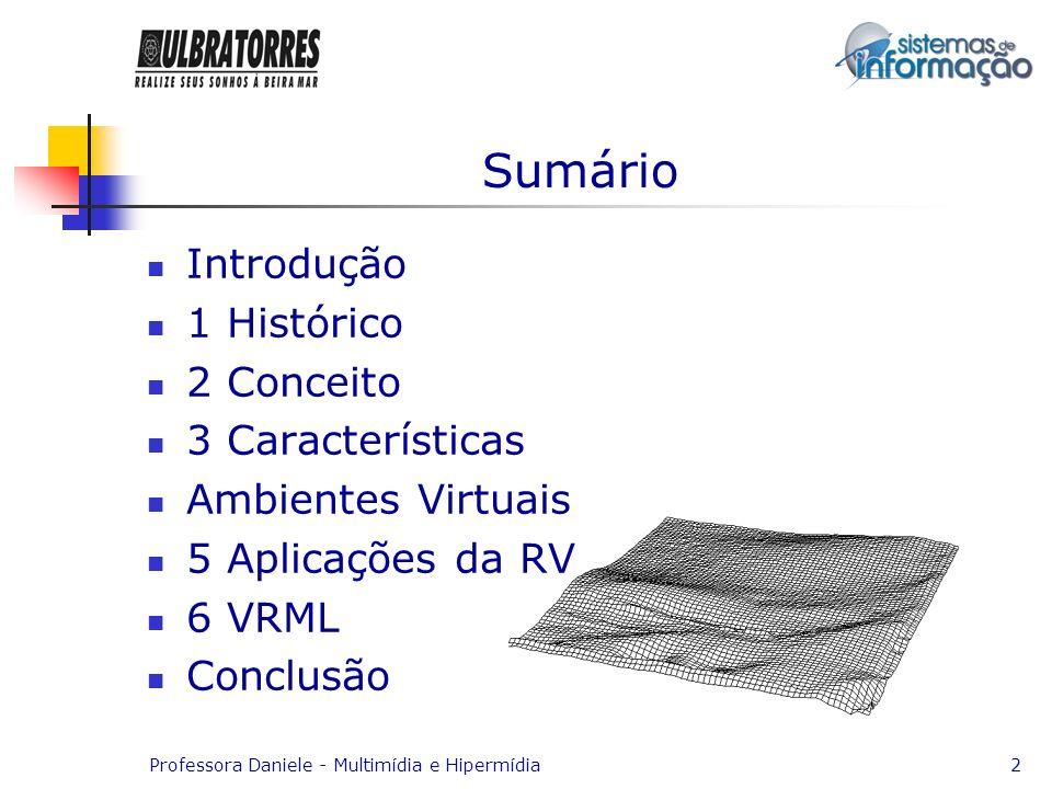 Professora Daniele - Multimídia e Hipermídia2 Sumário Introdução 1 Histórico 2 Conceito 3 Características Ambientes Virtuais 5 Aplicações da RV 6 VRML