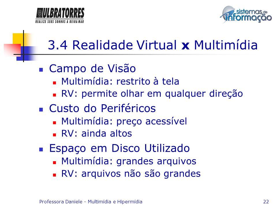 Professora Daniele - Multimídia e Hipermídia22 3.4 Realidade Virtual x Multimídia Campo de Visão Multimídia: restrito à tela RV: permite olhar em qual