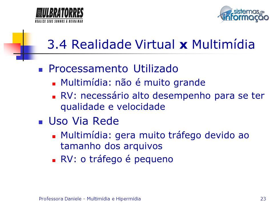 Professora Daniele - Multimídia e Hipermídia23 3.4 Realidade Virtual x Multimídia Processamento Utilizado Multimídia: não é muito grande RV: necessári
