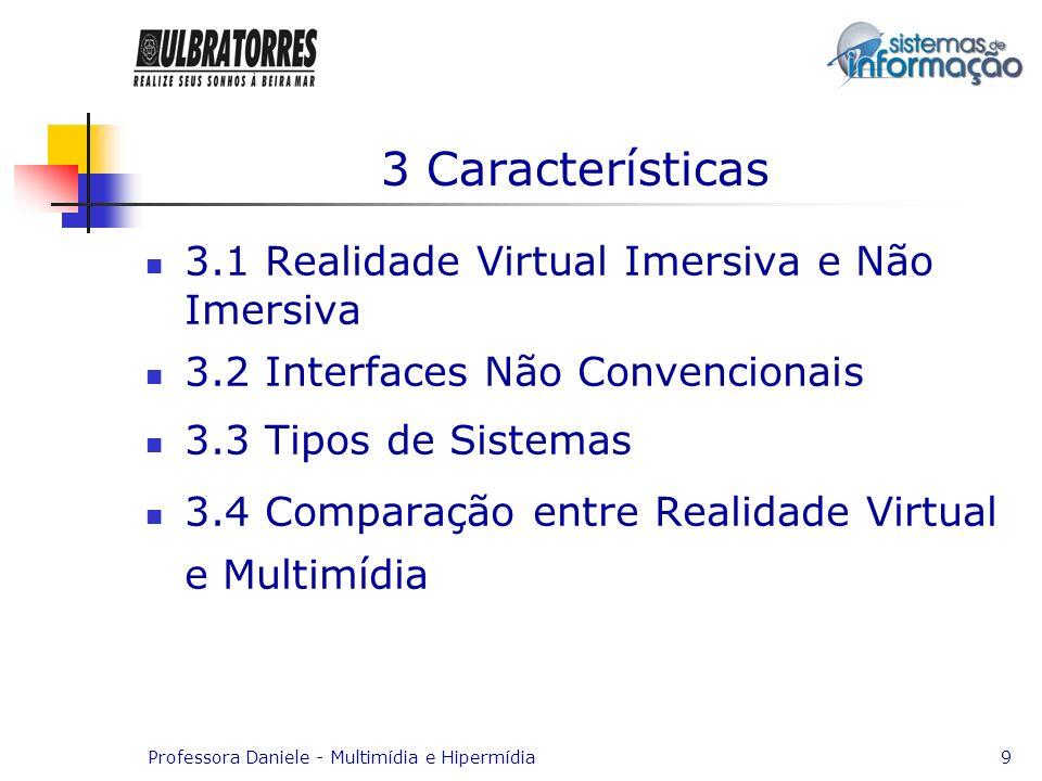 Professora Daniele - Multimídia e Hipermídia9 3 Características 3.1 Realidade Virtual Imersiva e Não Imersiva 3.2 Interfaces Não Convencionais 3.3 Tip