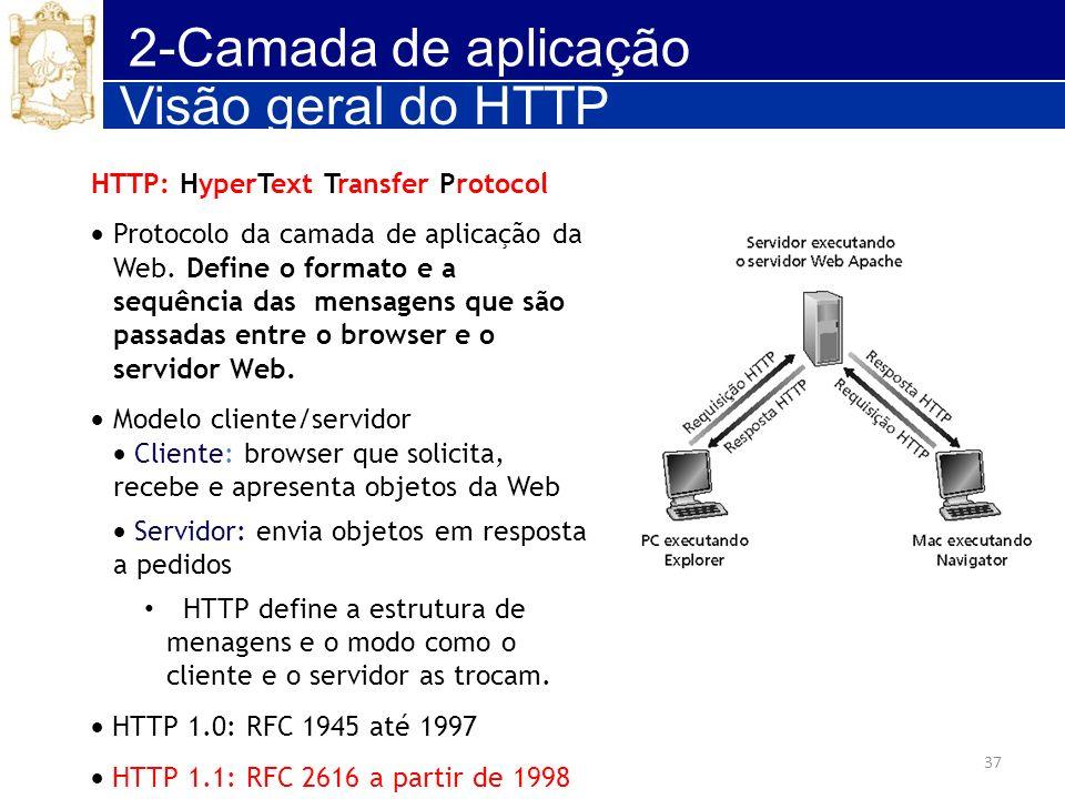 37 2-Camada de aplicação Visão geral do HTTP HTTP: HyperText Transfer Protocol Protocolo da camada de aplicação da Web. Define o formato e a sequência