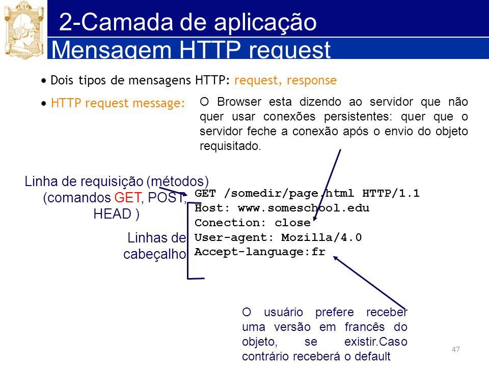 47 2-Camada de aplicação Mensagem HTTP request Dois tipos de mensagens HTTP: request, response HTTP request message: GET /somedir/page.html HTTP/1.1 H