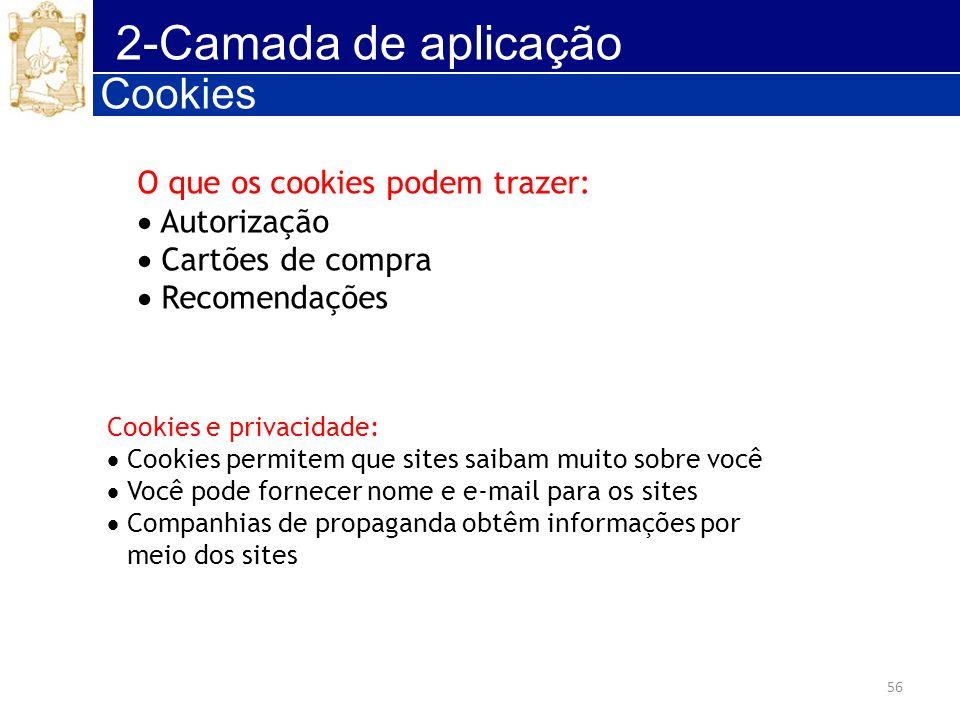 56 2-Camada de aplicação Cookies O que os cookies podem trazer: Autorização Cartões de compra Recomendações Cookies e privacidade: Cookies permitem qu