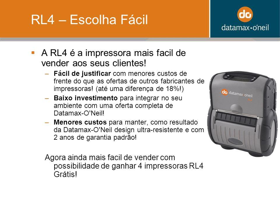 RL4 – Escolha Fácil A RL4 é a impressora mais facil de vender aos seus clientes! –Fácil de justificar com menores custos de frente do que as ofertas d