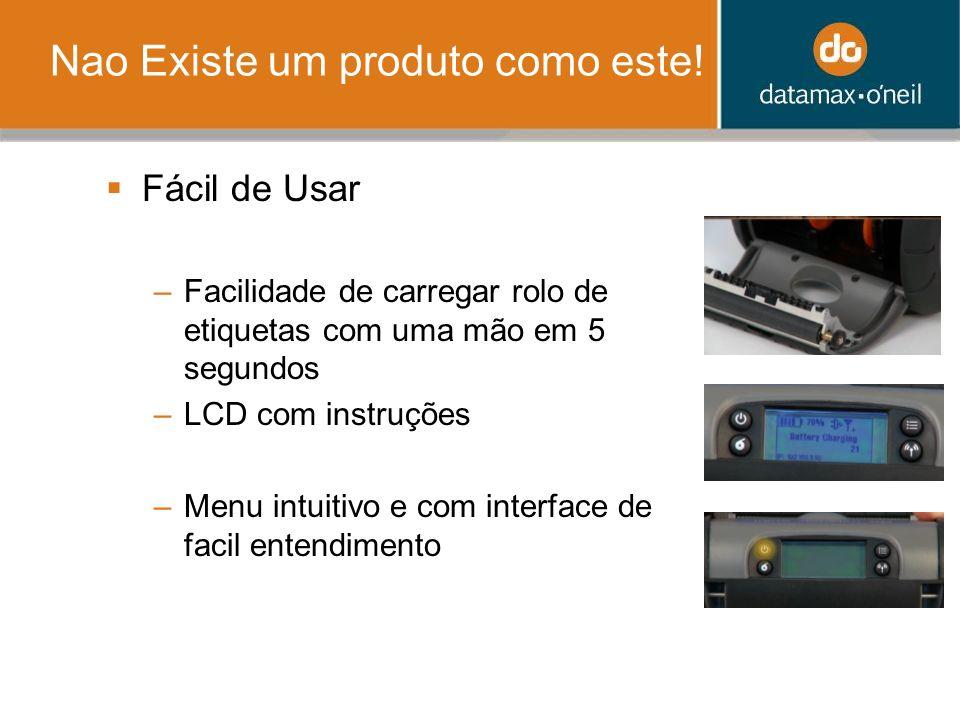 Nao Existe um produto como este! Fácil de Usar –Facilidade de carregar rolo de etiquetas com uma mão em 5 segundos –LCD com instruções –Menu intuitivo