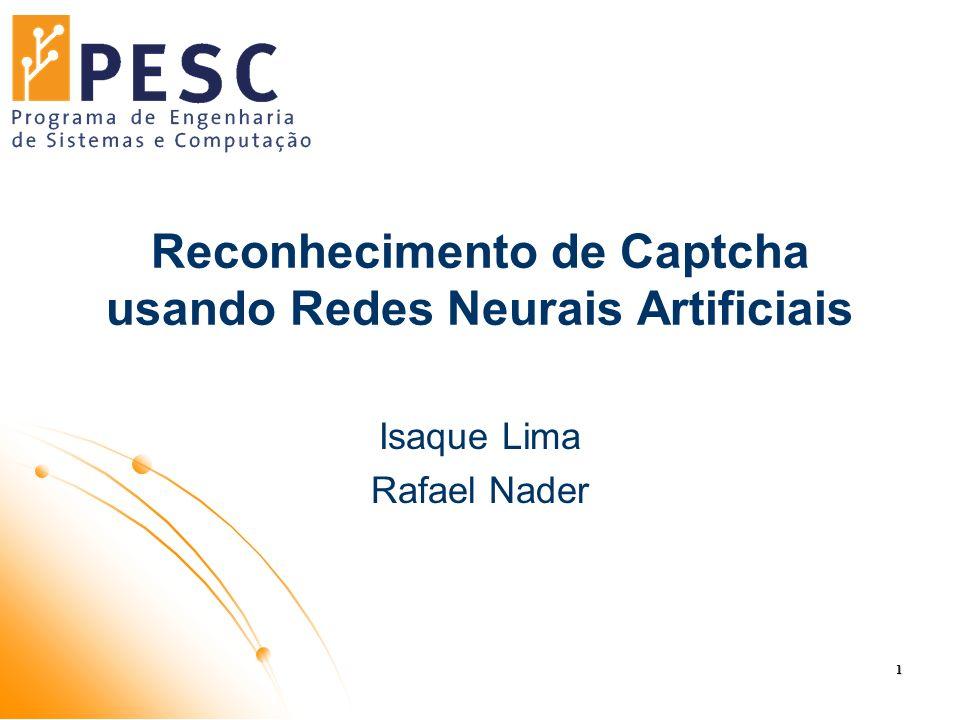 Reconhecimento de Captcha usando Redes Neurais Artificiais Isaque Lima Rafael Nader 1