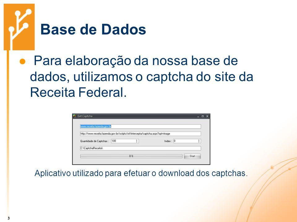Base de Dados Para elaboração da nossa base de dados, utilizamos o captcha do site da Receita Federal. 3 Aplicativo utilizado para efetuar o download