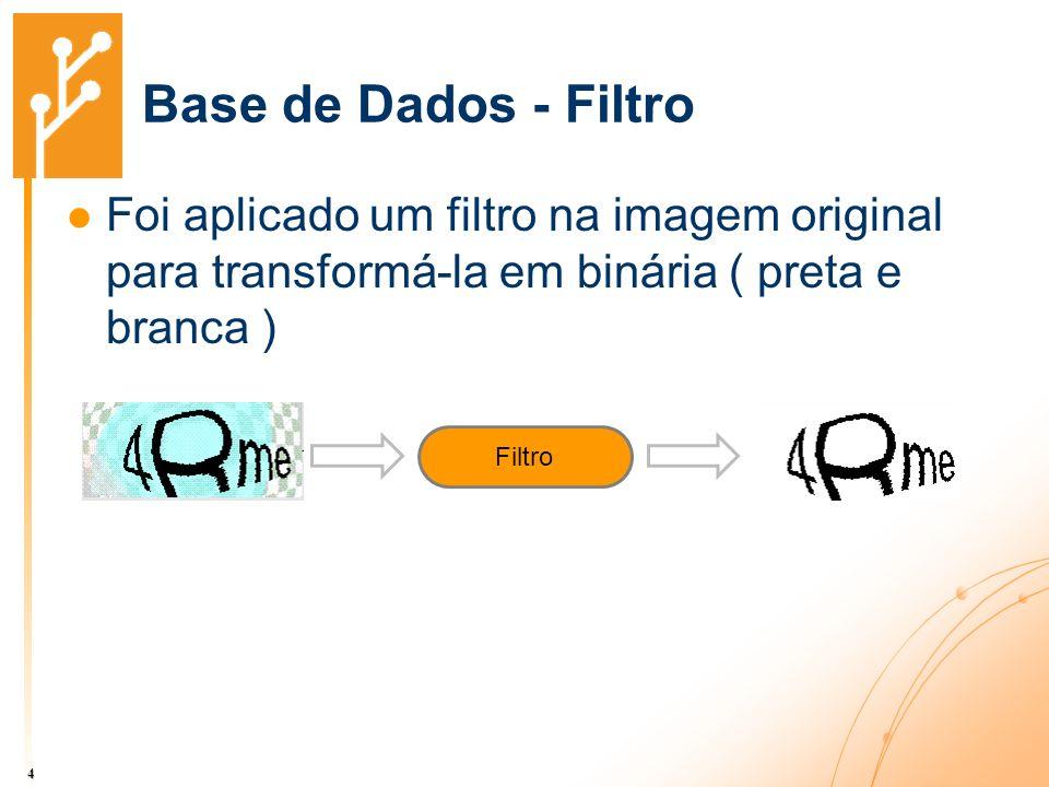 Base de Dados - Filtro Foi aplicado um filtro na imagem original para transformá-la em binária ( preta e branca ) 4 Filtro