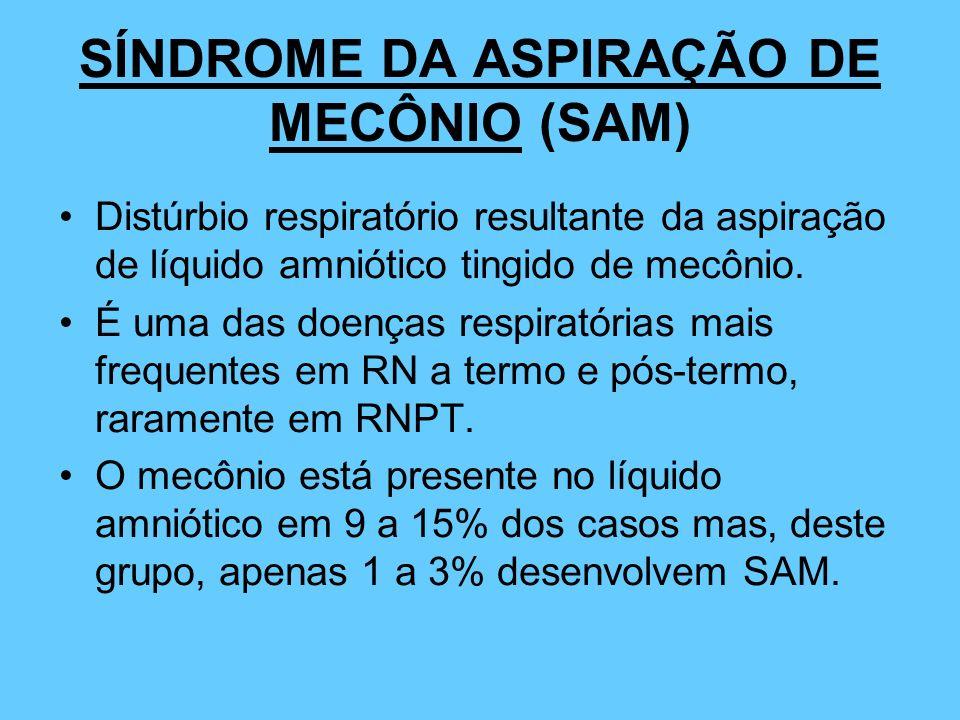 SÍNDROME DA ASPIRAÇÃO DE MECÔNIO (SAM) Distúrbio respiratório resultante da aspiração de líquido amniótico tingido de mecônio. É uma das doenças respi
