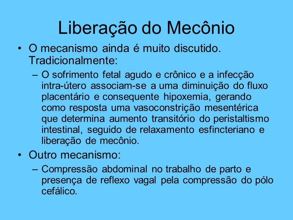 Liberação do Mecônio O mecanismo ainda é muito discutido. Tradicionalmente: –O sofrimento fetal agudo e crônico e a infecção intra-útero associam-se a