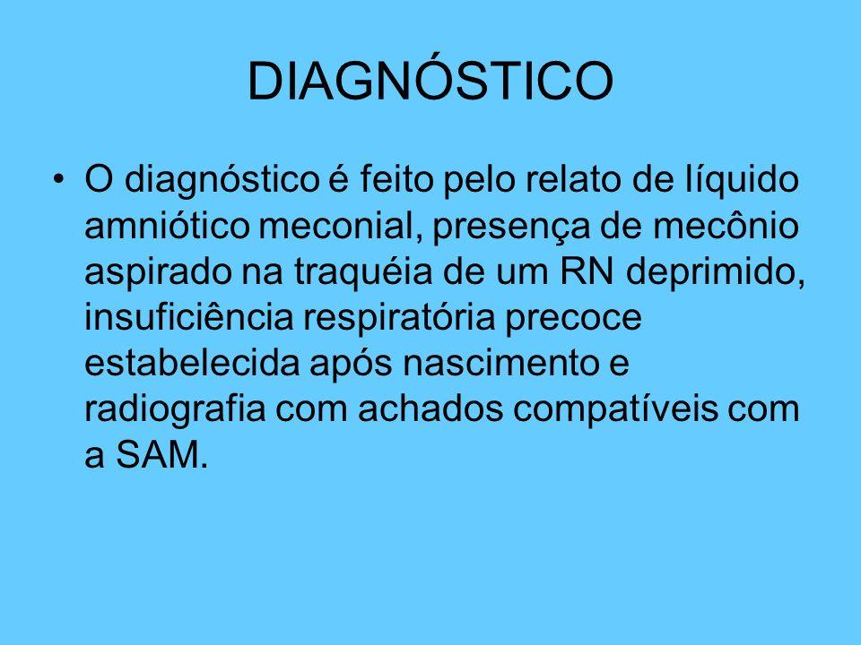 DIAGNÓSTICO O diagnóstico é feito pelo relato de líquido amniótico meconial, presença de mecônio aspirado na traquéia de um RN deprimido, insuficiênci