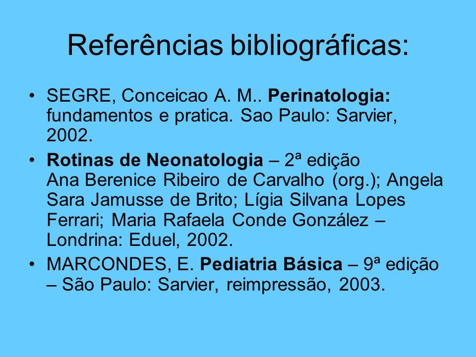 Referências bibliográficas: SEGRE, Conceicao A. M.. Perinatologia: fundamentos e pratica. Sao Paulo: Sarvier, 2002. Rotinas de Neonatologia – 2ª ediçã