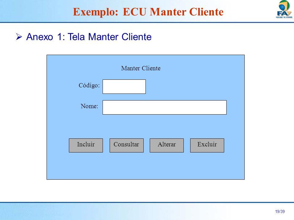 20/39 Cenário Incluir Cliente do Caso de Uso Manter Cliente Exemplo: ECU Manter Cliente Fluxo Principal Fluxo de Exceção