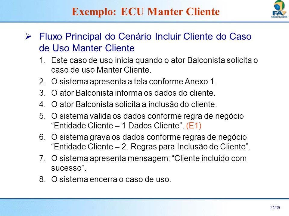 22/39 Fluxos Alternativos do Cenário Incluir Cliente do Caso de Uso Manter Cliente Não há.