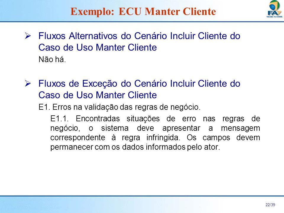 23/39 Cenário Consultar Cliente do Caso de Uso Manter Cliente Exemplo: ECU Manter Cliente Fluxo Principal Fluxo de Exceção