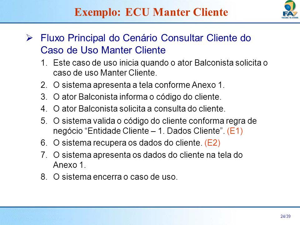 25/39 Fluxos Alternativos do Cenário Consultar Cliente do Caso de Uso Manter Cliente Não há.