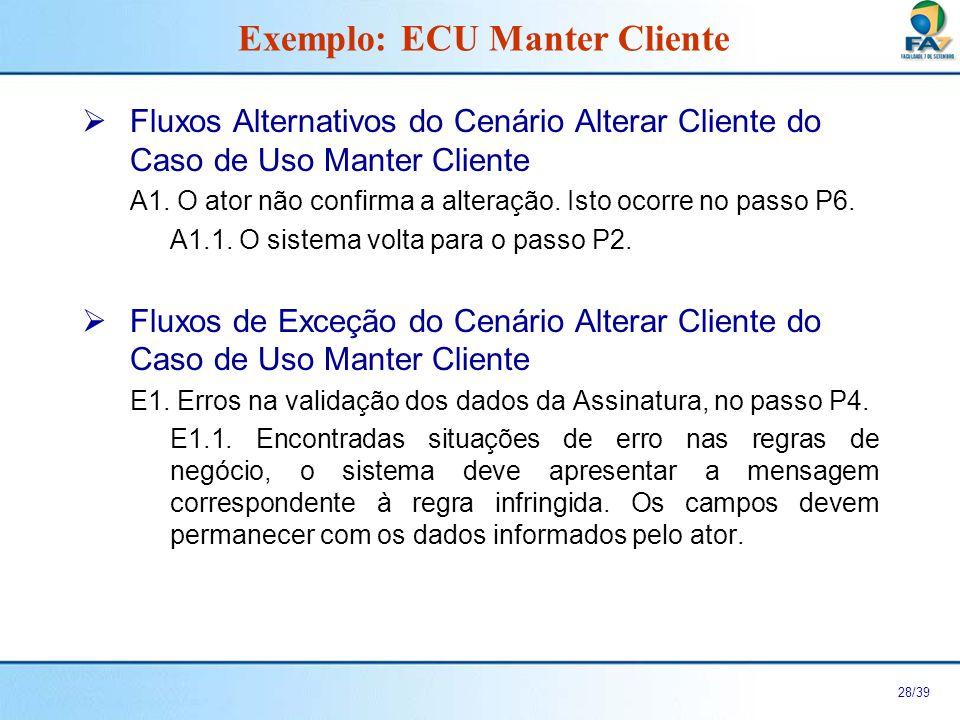 29/39 Cenário Excluir Cliente do Caso de Uso Manter Cliente Exemplo: ECU Manter Cliente Fluxo Principal Fluxo Alternativo Fluxo de Exceção