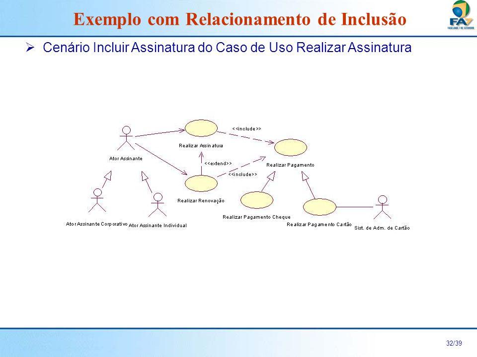 33/39 Cenário Incluir Assinatura do Caso de Uso Realizar Assinatura Exemplo com Relacionamento de Inclusão