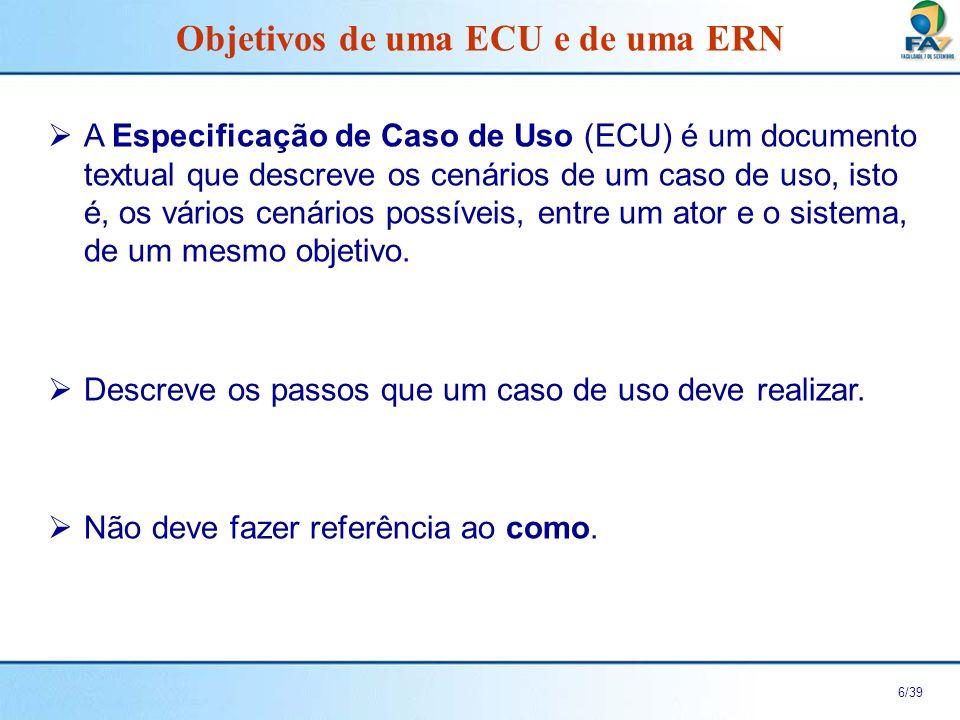 7/39 A Especificação de Regras de Negócio (ERN) também é um documento textual, mas descreve os requisitos funcionais que independem do diálogo entre ator e sistema.