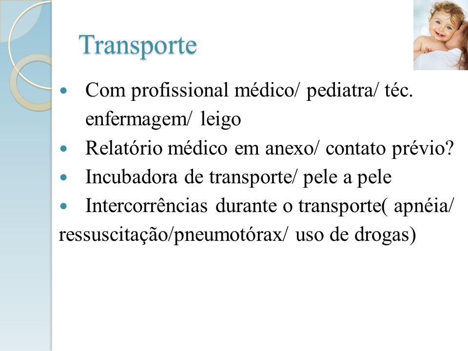 Transporte Com profissional médico/ pediatra/ téc. enfermagem/ leigo Relatório médico em anexo/ contato prévio? Incubadora de transporte/ pele a pele