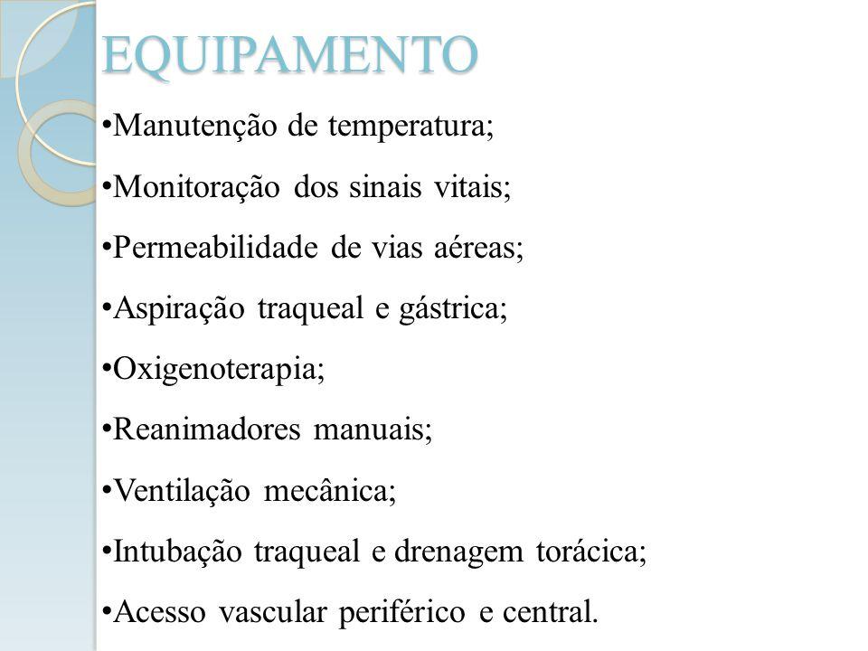 EQUIPAMENTO Manutenção de temperatura; Monitoração dos sinais vitais; Permeabilidade de vias aéreas; Aspiração traqueal e gástrica; Oxigenoterapia; Re