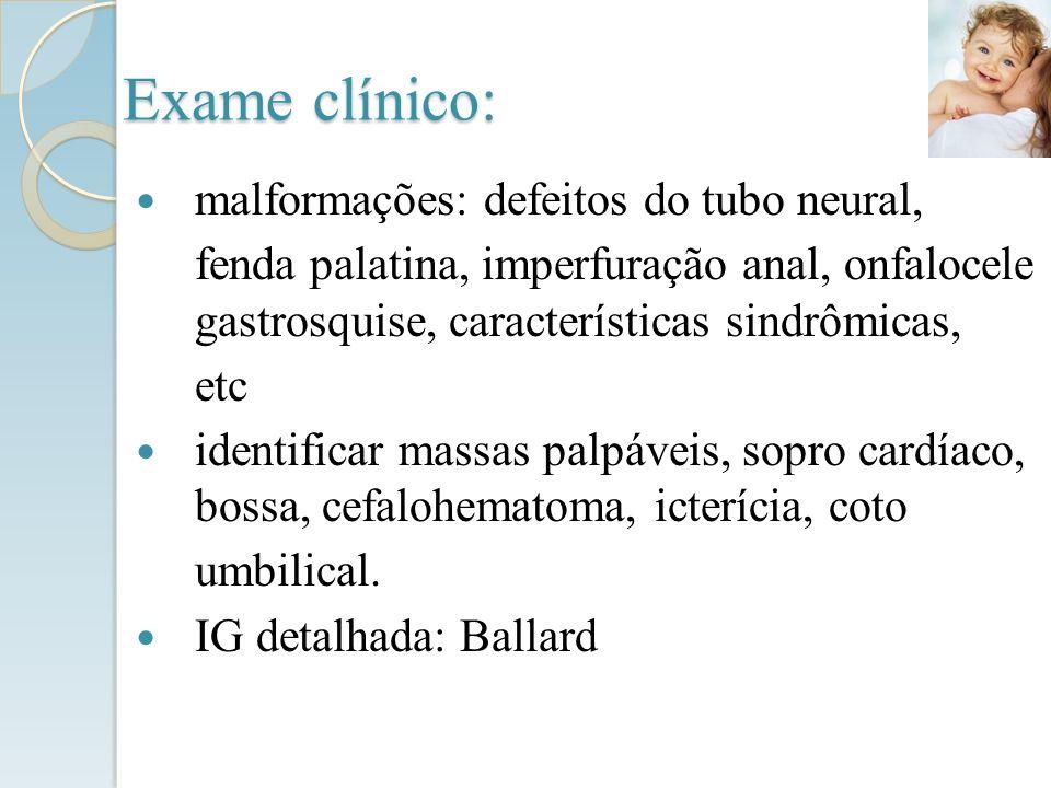 Exame clínico: malformações: defeitos do tubo neural, fenda palatina, imperfuração anal, onfalocele gastrosquise, características sindrômicas, etc ide
