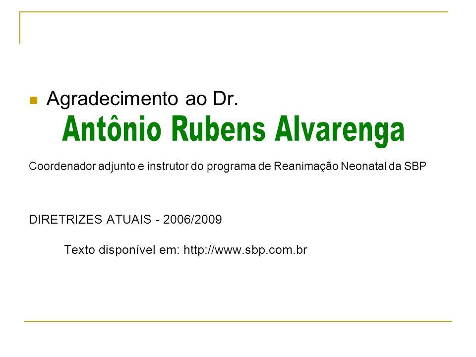 Agradecimento ao Dr. Coordenador adjunto e instrutor do programa de Reanimação Neonatal da SBP DIRETRIZES ATUAIS - 2006/2009 Texto disponível em: http