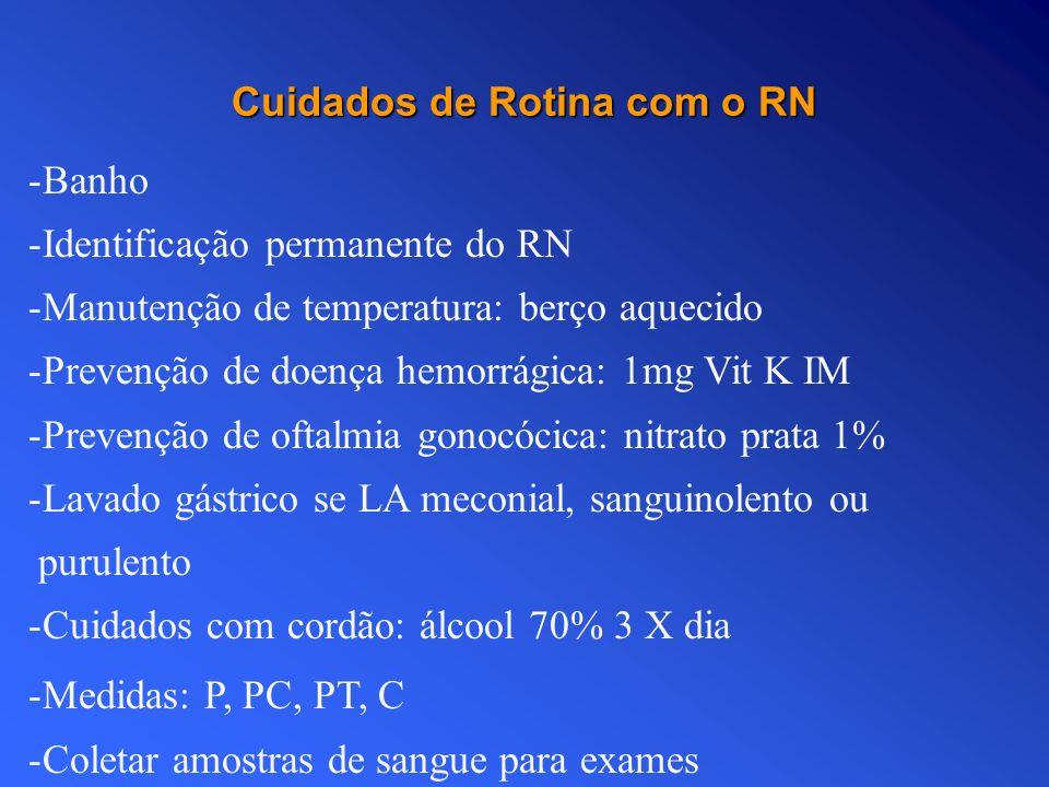Cuidados de Rotina com o RN -Banho -Identificação permanente do RN -Manutenção de temperatura: berço aquecido -Prevenção de doença hemorrágica: 1mg Vi