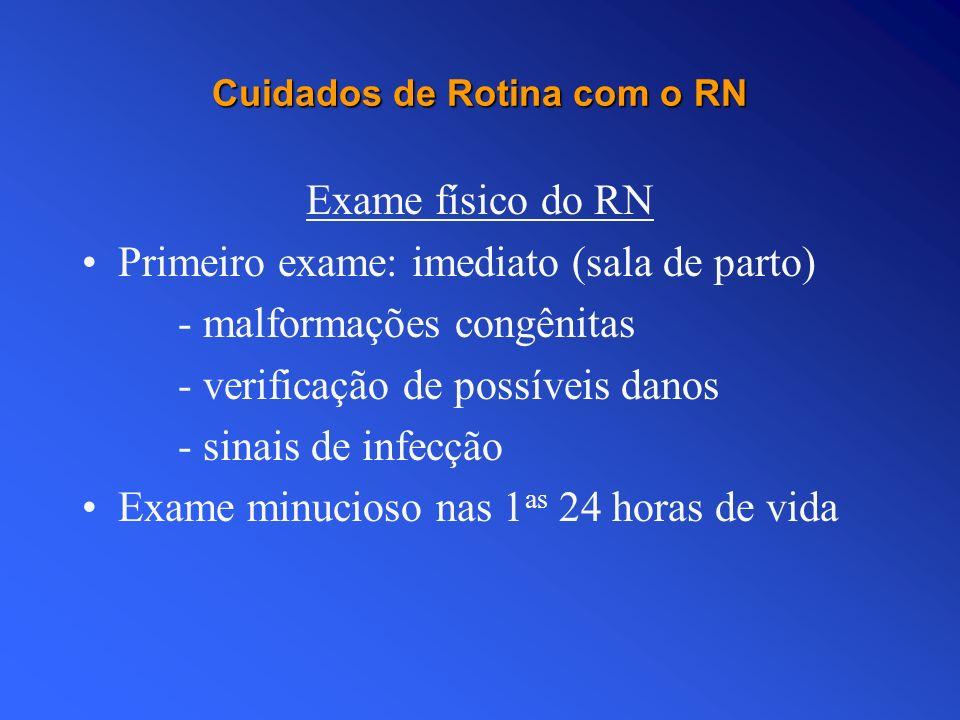 Cuidados de Rotina com o RN Exame físico do RN Primeiro exame: imediato (sala de parto) - malformações congênitas - verificação de possíveis danos - s