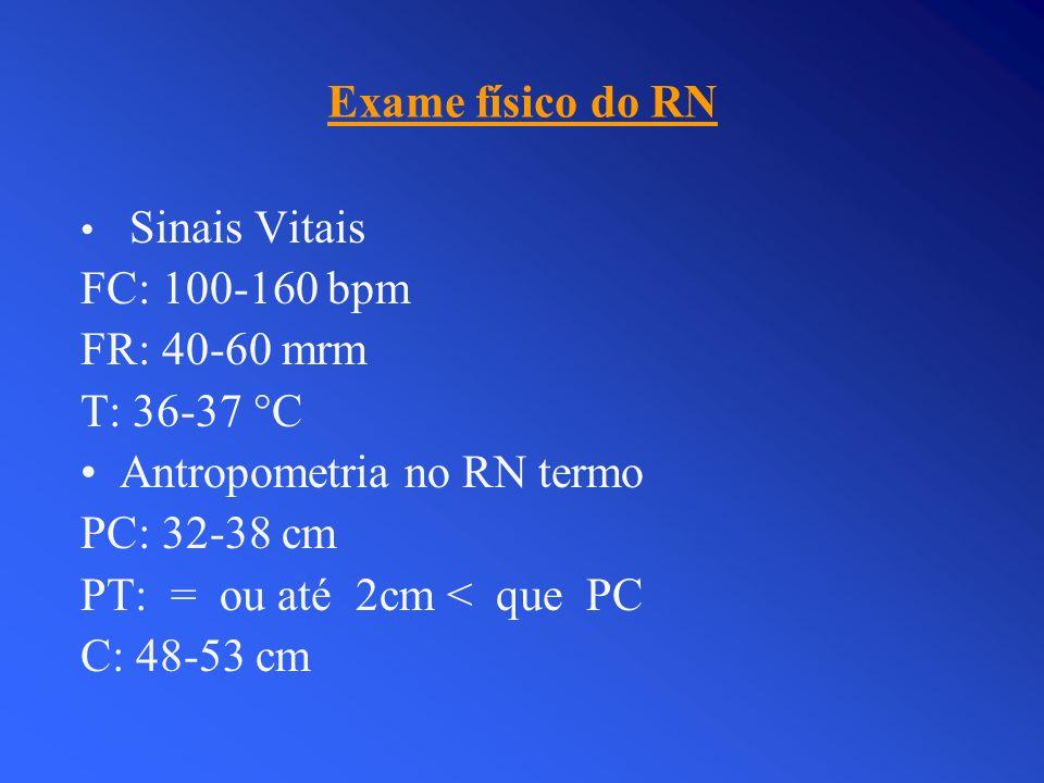 Exame físico do RN Sinais Vitais FC: 100-160 bpm FR: 40-60 mrm T: 36-37 °C Antropometria no RN termo PC: 32-38 cm PT: = ou até 2cm < que PC C: 48-53 c