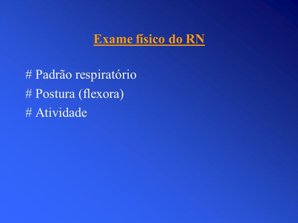 Exame físico do RN # Padrão respiratório # Postura (flexora) # Atividade