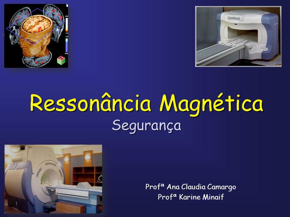 Contra indicação absoluta: Marcapasso – fios de marcapasso Implante coclear de metal Clips de aneurisma Cuidados antes de entrar na sala da RM