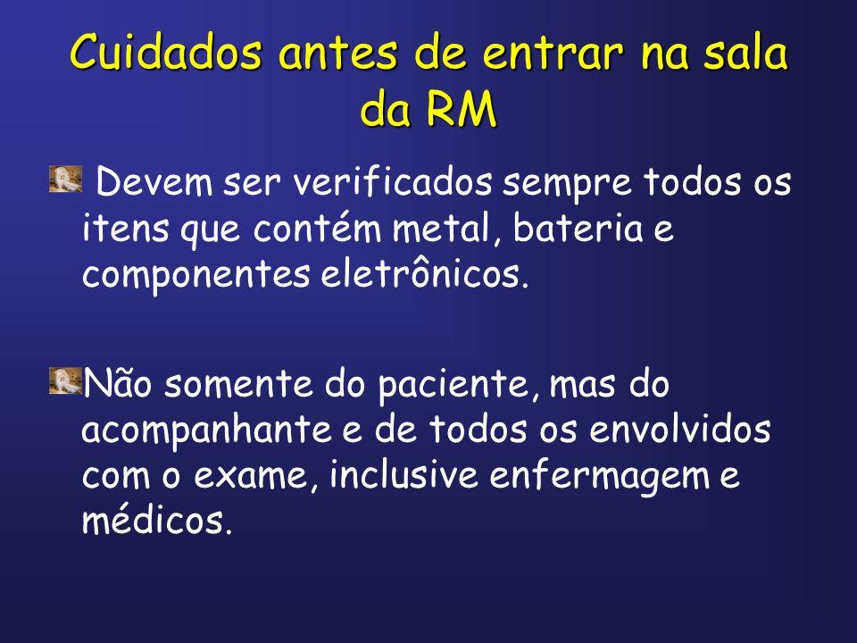 Devem ser verificados sempre todos os itens que contém metal, bateria e componentes eletrônicos. Não somente do paciente, mas do acompanhante e de tod