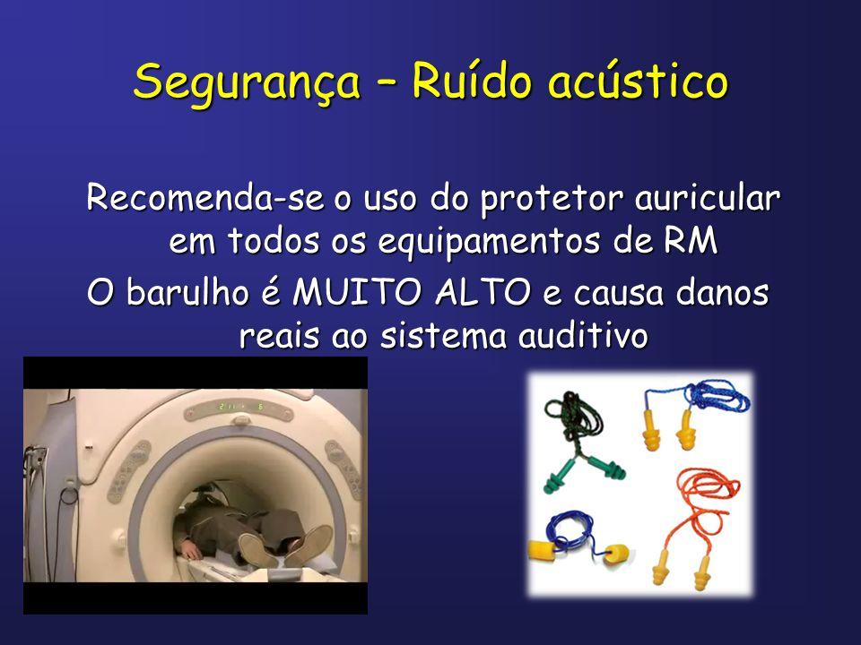 Segurança – Ruído acústico Recomenda-se o uso do protetor auricular em todos os equipamentos de RM Recomenda-se o uso do protetor auricular em todos o