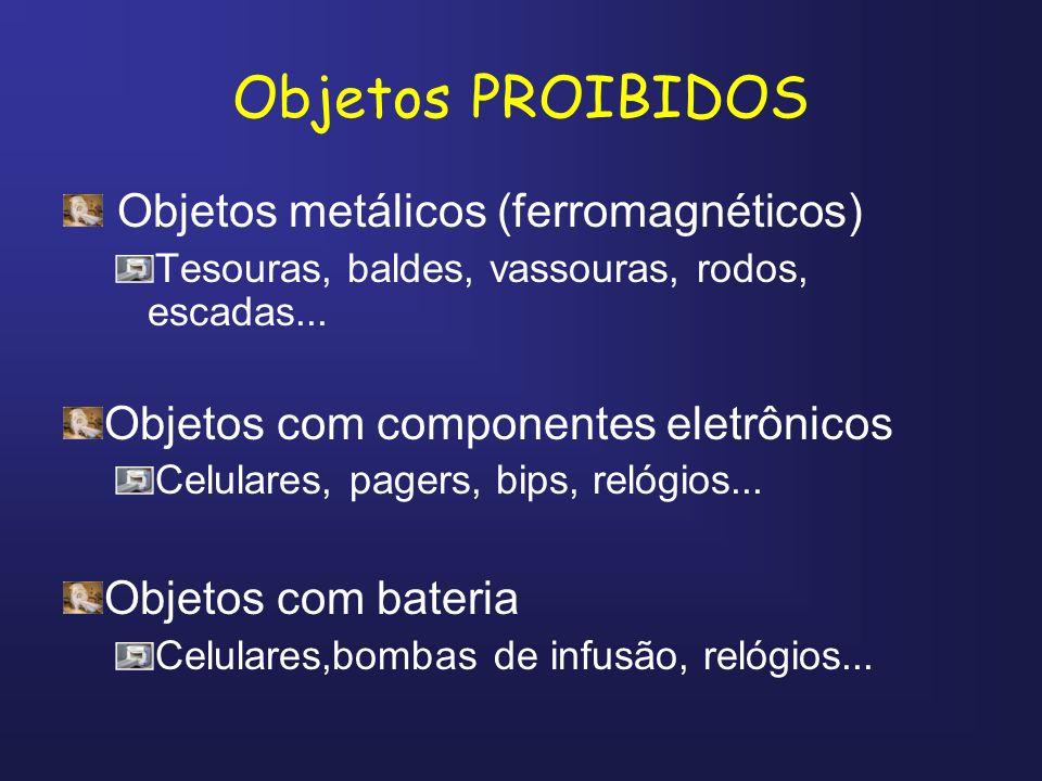 Objetos PROIBIDOS Objetos metálicos (ferromagnéticos) Tesouras, baldes, vassouras, rodos, escadas... Objetos com componentes eletrônicos Celulares, pa