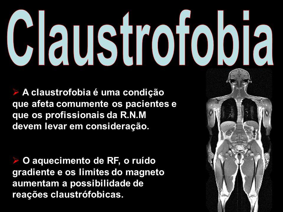 A claustrofobia é uma condição que afeta comumente os pacientes e que os profissionais da R.N.M devem levar em consideração. O aquecimento de RF, o ru