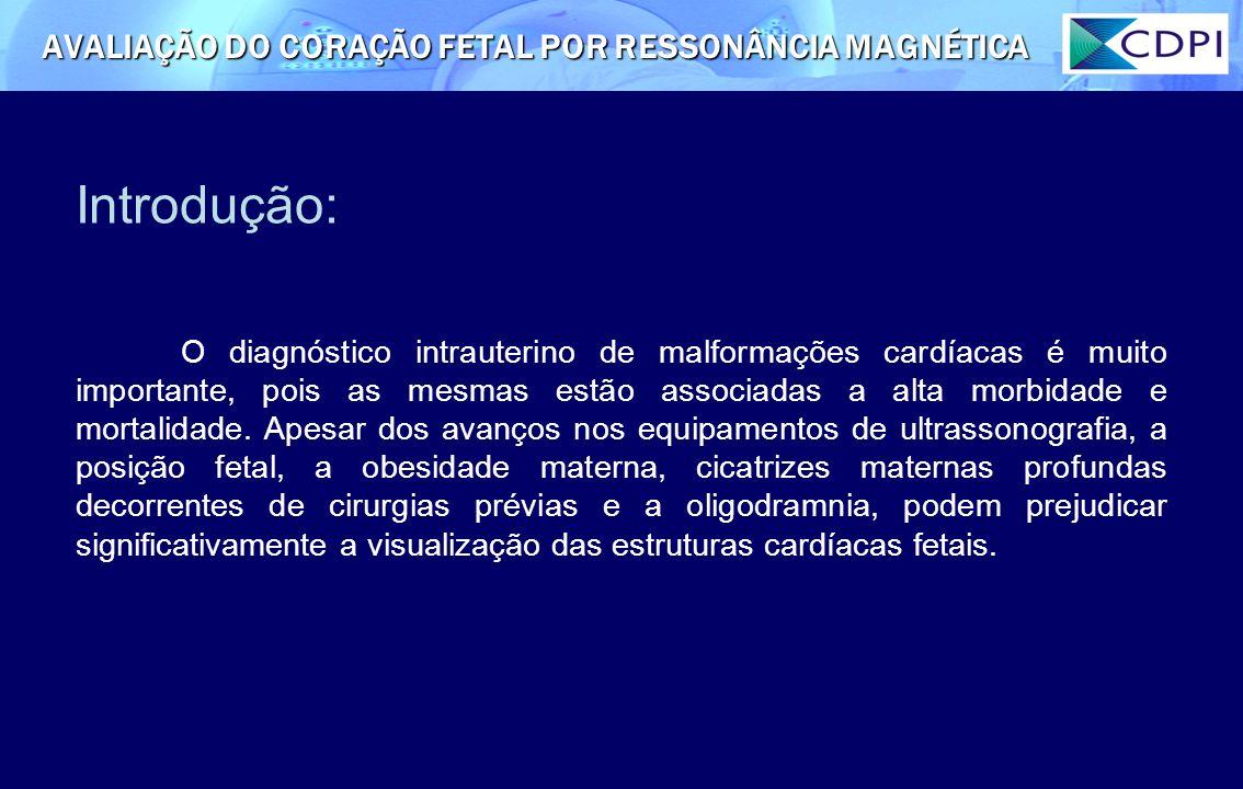 Introdução: AVALIAÇÃO DO CORAÇÃO FETAL POR RESSONÂNCIA MAGNÉTICA O diagnóstico intrauterino de malformações cardíacas é muito importante, pois as mesm