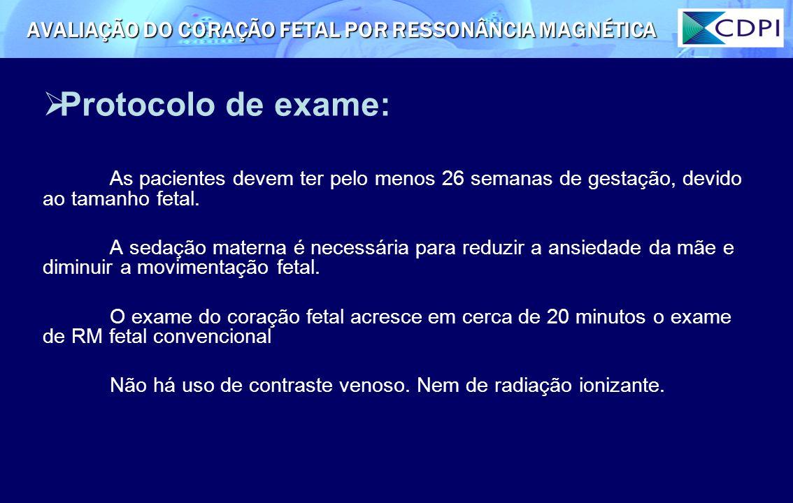 Protocolo de exame: As pacientes devem ter pelo menos 26 semanas de gestação, devido ao tamanho fetal. A sedação materna é necessária para reduzir a a