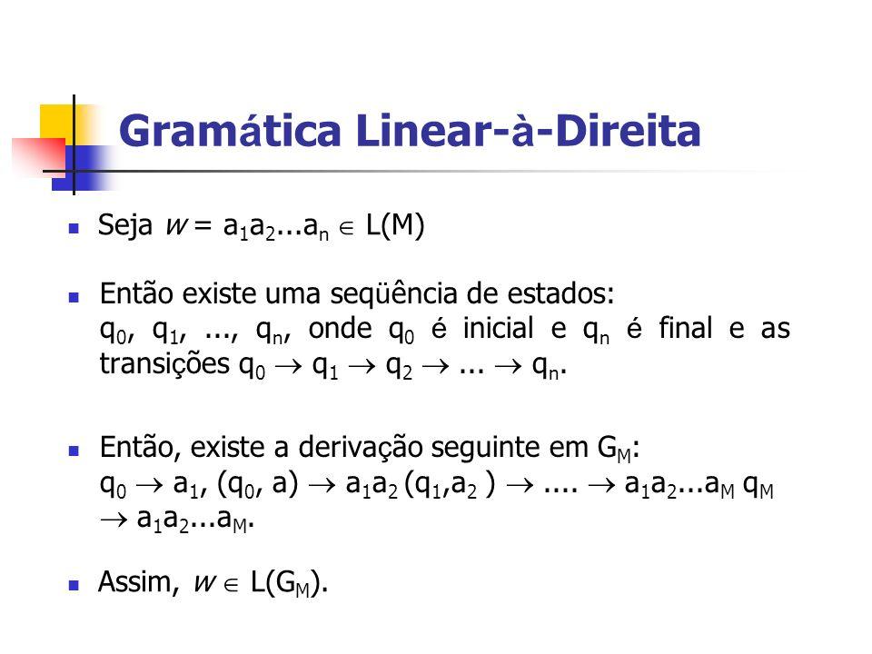 Então existe uma seq ü ência de estados: q 0, q 1,..., q n, onde q 0 é inicial e q n é final e as transi ç ões q 0 q 1 q 2... q n. Então, existe a der