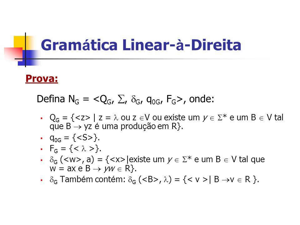 Prova: Defina N G =, onde: Q G = { | z = ou z V ou existe um y * e um B V tal que B yz é uma produ ç ão em R}. q 0G = { }. F G = { }. G (, a) = { |exi