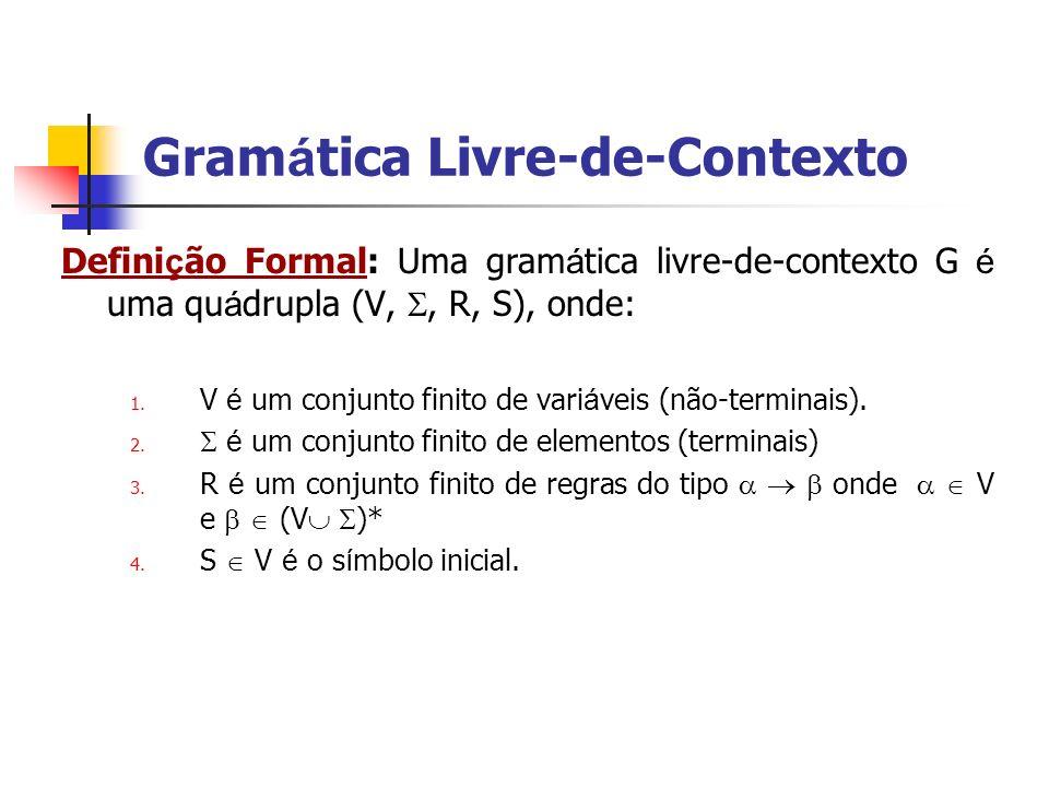 Defini ç ão Formal: Uma gram á tica livre-de-contexto G é uma qu á drupla (V,, R, S), onde: 1. V é um conjunto finito de vari á veis (não-terminais).
