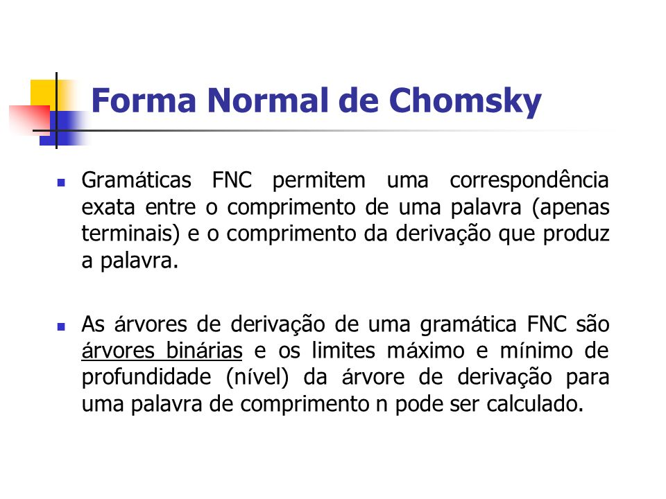 Gram á ticas FNC permitem uma correspondência exata entre o comprimento de uma palavra (apenas terminais) e o comprimento da deriva ç ão que produz a
