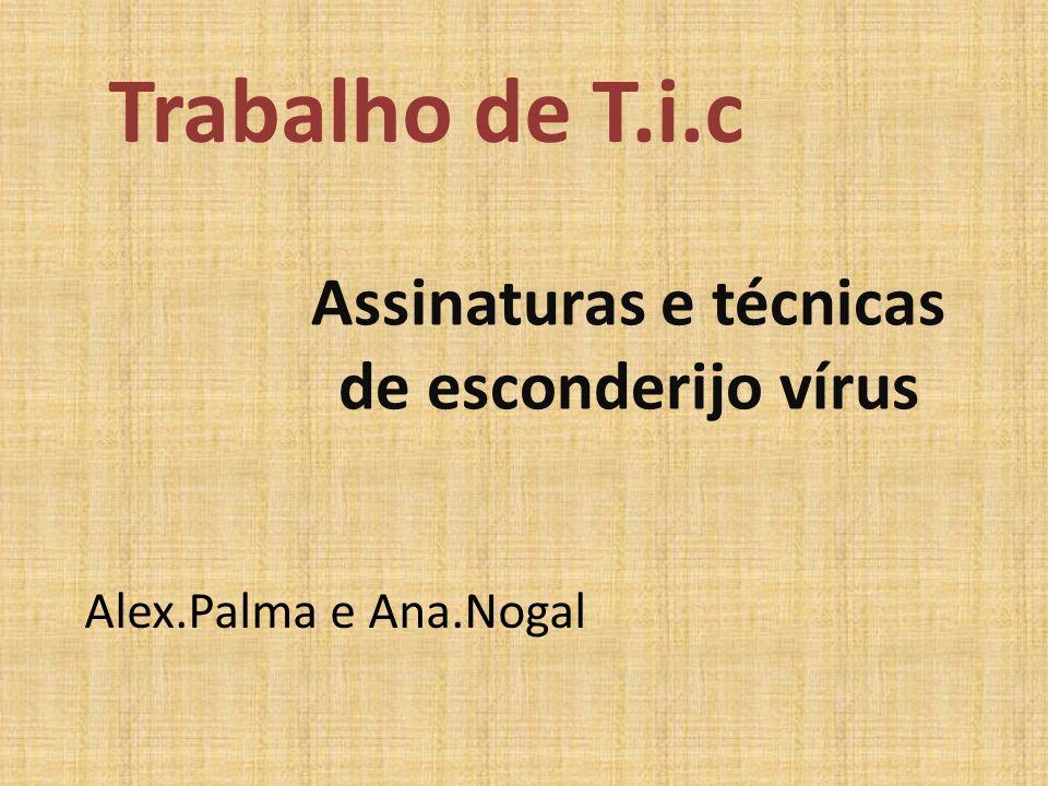 Trabalho de T.i.c Assinaturas e técnicas de esconderijo vírus Alex.Palma e Ana.Nogal