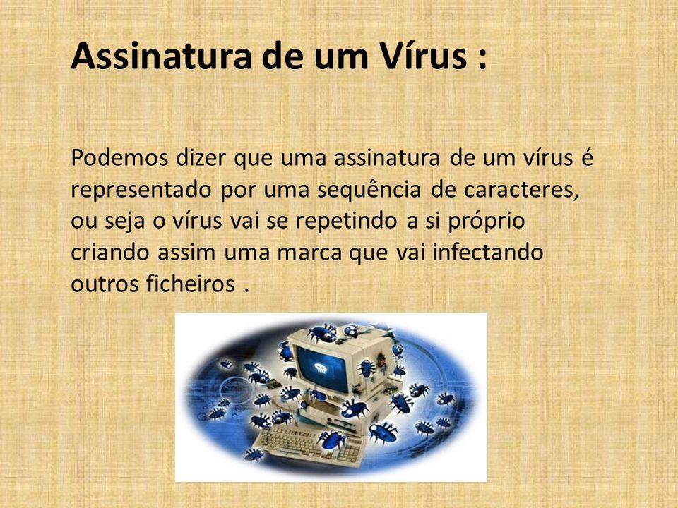 Assinatura de um Vírus : Podemos dizer que uma assinatura de um vírus é representado por uma sequência de caracteres, ou seja o vírus vai se repetindo