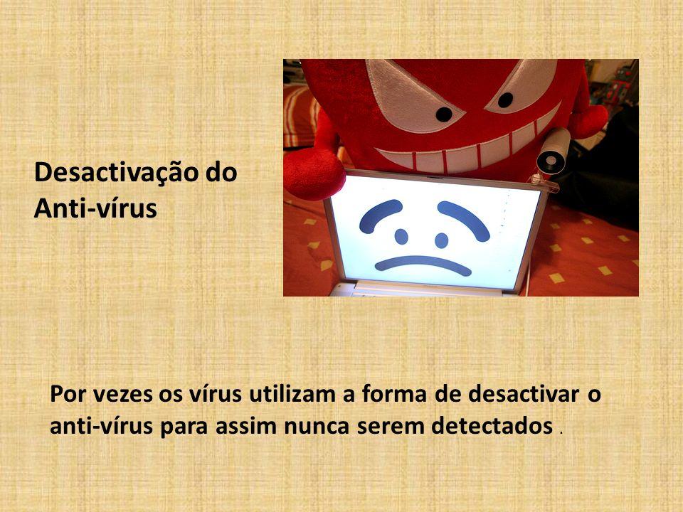 Desactivação do Anti-vírus Por vezes os vírus utilizam a forma de desactivar o anti-vírus para assim nunca serem detectados.