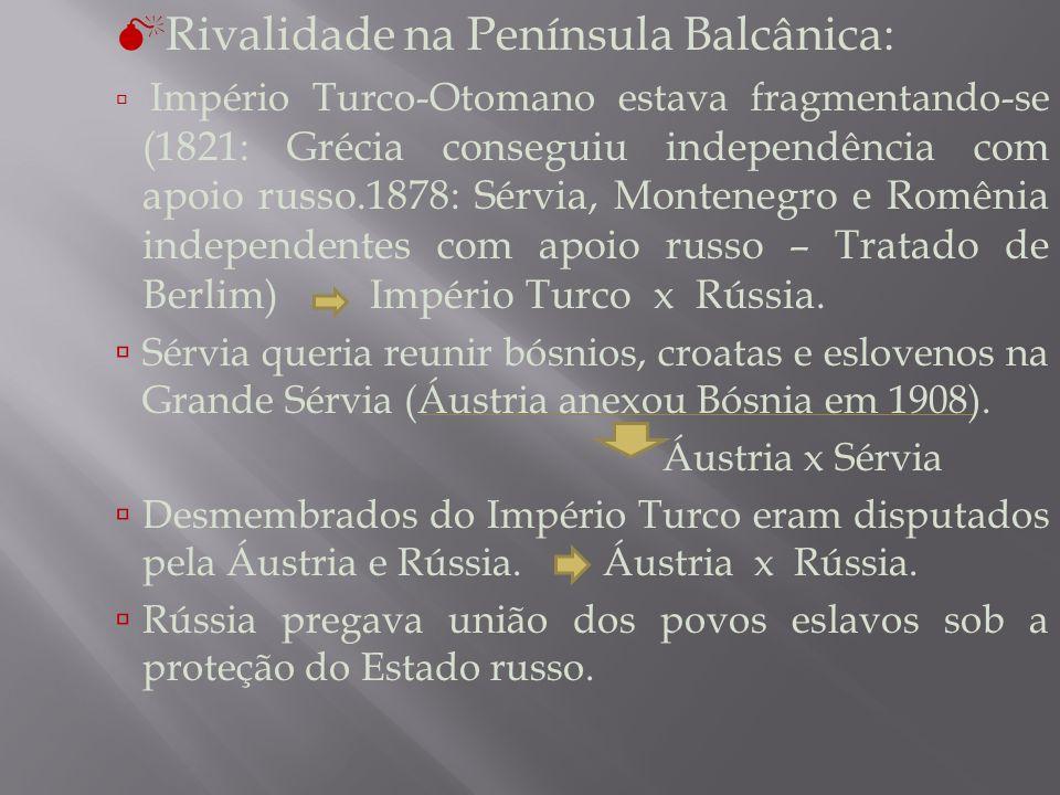Rivalidade na Península Balcânica: Império Turco-Otomano estava fragmentando-se (1821: Grécia conseguiu independência com apoio russo.1878: Sérvia, Montenegro e Romênia independentes com apoio russo – Tratado de Berlim) Império Turco x Rússia.
