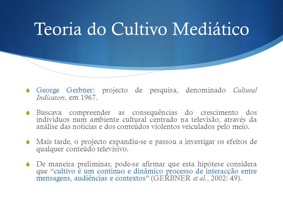 Teoria do Cultivo Mediático Pode-se aproximar a hipótese do Cultivo Mediático a uma espécie de hipótese da Cultura Mediática.