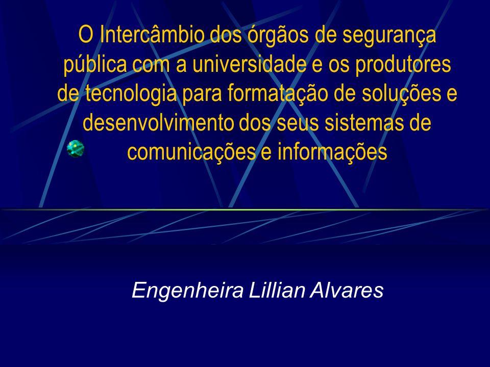 O Intercâmbio dos órgãos de segurança pública com a universidade e os produtores de tecnologia para formatação de soluções e desenvolvimento dos seus