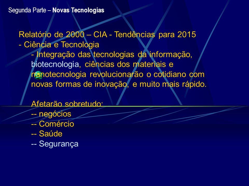 Segunda Parte – Novas Tecnologias Relatório de 2000 – CIA - Tendências para 2015 - Ciência e Tecnologia - Integração das tecnologias da informação, bi